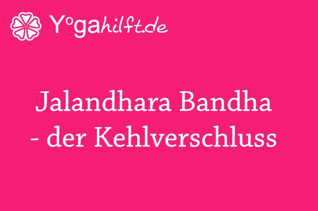 Jalandhara Bandha - der Kehlverschluss